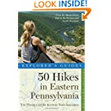 Explorer's Guide 50 Hikes in Eastern Pennsylvania: From the Mason-Dixon Line to the Poconos and North Mountain...
