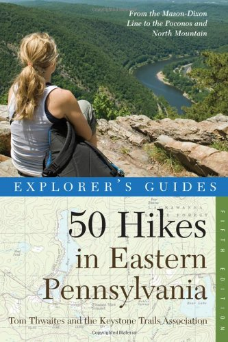 Explorer's Guide 50 Hikes in Eastern Pennsylvania: From the Mason-Dixon Line to the Poconos and North Mountain (Fifth Ed
