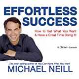 Effortless Success: How to Get What You Want and Have a Great Time Doing It!: 6by Michael Neill