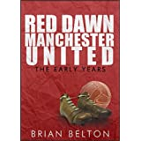 Red Dawn Manchester United The Early Yearsby Brian Belton