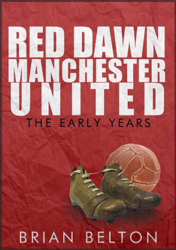 Brian Belton - Red Dawn Manchester United The Early Years (English Edition)