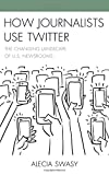 "Alecia Swasy, ""How Journalists Use Twitter: The Changing Landscape of U.S. Newsrooms"" (Lexington Books, 2016)"