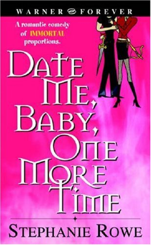 Date Me, Baby, One More Time (Immortally Sexy, Book 1), STEPHANIE ROWE