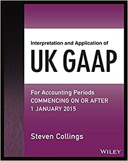 Interpretation And Application Of UK GAAP: For Accounting Periods Commencing On Or After 1 January 2015 (Wiley Regulatory Reporting)
