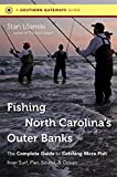 Fishing North Carolinas Outer Banks: The Complete Guide to Catching More Fish from Surf, Pier, Sound, and Ocean (Southern Gateways Guides)