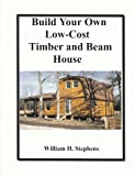 Build Your Own Low-Cost Timber and Beam House