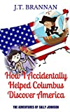 HOW I ACCIDENTALLY HELPED COLUMBUS DISCOVER AMERICA: The Adventures of Sally Johnson