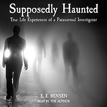 Supposedly Haunted: True Life Experiences of a Paranormal Investigator   Livre audio Auteur(s) : E E. Bensen Narrateur(s) : E. E. Bensen