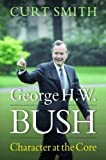 img - for George H. W. Bush: Character at the Core book / textbook / text book