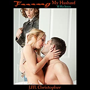 F--king My Husband & His Intern Audiobook