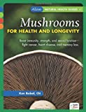 Mushrooms for Health and Longevity (Alive Natural Health Guides)