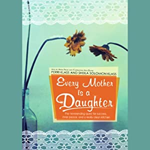 Every Mother Is a Daughter | [Perri Klass, Sheila Solomon Klass]