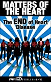 Matters Of The Heart: The END Of Heart Disease