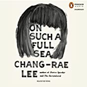 On Such a Full Sea: A Novel | [Chang-rae Lee]