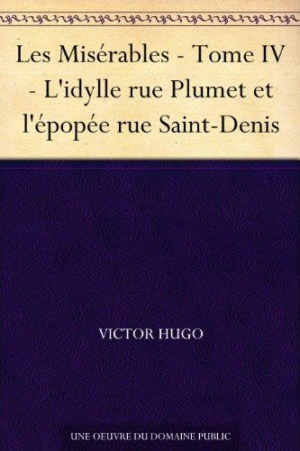 Victor Hugo - Les Misérables - Tome IV - L'idylle rue Plumet et l'épopée rue Saint-Denis (French Edition)