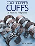 Cool Copper Cuffs: 25 metal and wire...