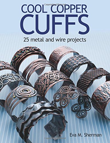 Cool Copper Cuffs: 25 metal and wire projects