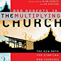 The Multiplying Church: The New Math for Starting New Churches Audiobook by Bob Roberts Jr. Narrated by Don Reed