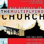 The Multiplying Church: The New Math for Starting New Churches | Bob Roberts Jr.