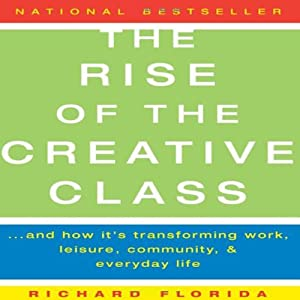 The Rise of The Creative Class: And How It's Transforming Work, Leisure, Community and Everyday Life | [Richard Florida]