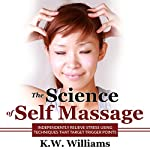 The Science of Self Massage: Independently Relieve Stress Using Techniques That Target Trigger Points | K.W. Williams