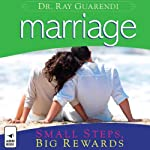 Marriage: Small Steps, Big Rewards | Ray Guarendi