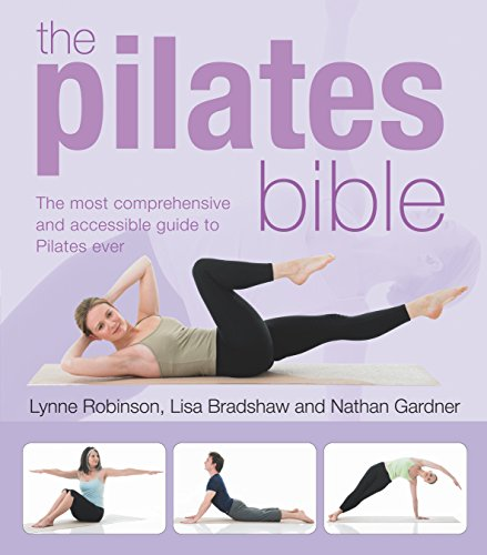 The Pilates Bible: The Most Comprehensive and Accesible Guide to Pilates Ever