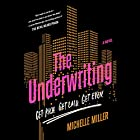 The Underwriting Audiobook by Michelle Miller Narrated by MacLeod Andrews, Cassandra Campbell, Mark Deakins, Lincoln Hoppe, Jorjeana Marie,  full cast