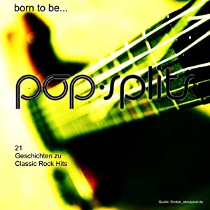 Born To Be... 21 Geschichten zu Classic Rock Hits (Pop-Splits) Hörbuch