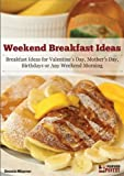 Weekend Breakfast Ideas: Ideas for Valentine's Day, Mother's Day, Birthdays or Any Weekend Morning (English Edition)