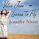 Velva Jean Learns to Fly (       UNABRIDGED) by Jennifer Niven Narrated by Emily Durante