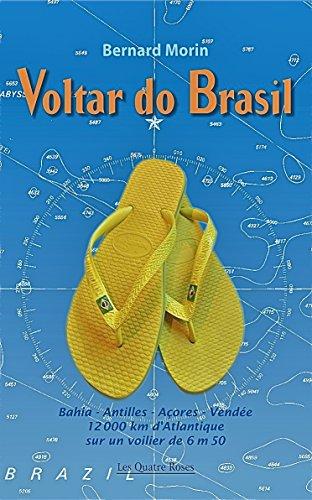 Couverture du livre VOLTAR DO BRASIL: Bahia - Antilles - Açores - Vendée, 12 000 km d'Atlantique sur un voilier de 6 m 50