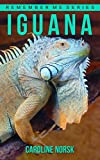 Iguana: Amazing Photos & Fun Facts Book About Iguanas For Kids (Remember Me Series)