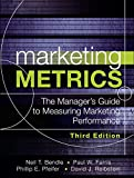 Marketing Metrics: The Manager s Guide to Measuring Marketing Performance (3rd Edition)