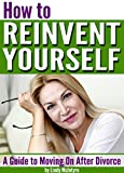 How to Reinvent Yourself: A Guide To Moving On After Divorce