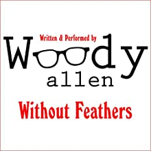 Without Feathers Audiobook by Woody Allen Narrated by Woody Allen