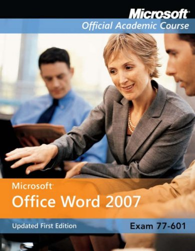 Microsoft Office Word 2007, Exam 77-601, Updated First Edition with Student, CD-ROM