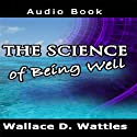 The Science of Being Well (       UNABRIDGED) by Wallace D. Wattles Narrated by Jason McCoy