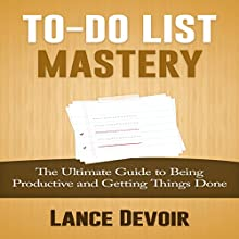 To-Do List Mastery: The Ultimate Guide to Being Productive and Getting Things Done (       UNABRIDGED) by Lance Devoir Narrated by Jason Lovett