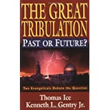 "The Great Tribulation--Past or Future?: Two Evangelicals Debate the Questionvon ""Thomas Ice"""