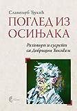 img - for Pogled iz osinjaka : razgovori i susreti sa Dobricom Cosicem book / textbook / text book