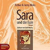 Sara und die Eule Hörbuch von Esther Hicks, Jerry Hicks Gesprochen von: Axel Wostry