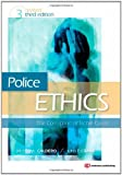 Police Ethics (Revised Printing), Third Edition: The Corruption of Noble Cause