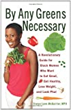 By Any Greens Necessary: A Revolutionary Guide for Black Women Who Want to Eat Great, Get Healthy, Lose Weight, and Look Phat