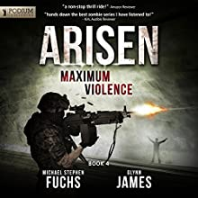 Maximum Violence: Arisen, Book 4 (       UNABRIDGED) by Michael Stephen Fuchs, Glynn James Narrated by R.C. Bray