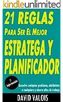 21 Reglas para convertirte en el mejor Estratega y Planificador. Resuelve cualquier problema, adel�ntate a cualquiera y ahorra a�os de trabajo. (Spanish Edition)