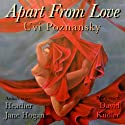 Apart from Love (       UNABRIDGED) by Uvi Poznansky Narrated by David Kudler, Heather Jane Hogan