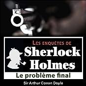 Le problème final (Les enquêtes de Sherlock Holmes 22) | Arthur Conan Doyle