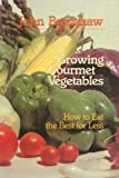 Growing Gourmet Vegetables: How to Eat the Best for Less, Bradshaw Gardening Guides Number 2 (0771015534) by Bradshaw, John