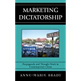 Marketing Dictatorship: Propaganda and Thought Work in Contemporary China (Asia/Pacific/Perspectives)
